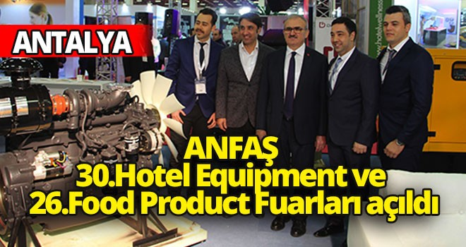 ANFAŞ 30.Hotel Equipment ve 26.Food Product Fuarları açıldı